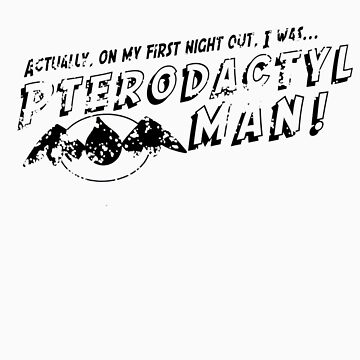 On My First Night, I was... Pterodactyl Man! (Black Distressed) by Khepera