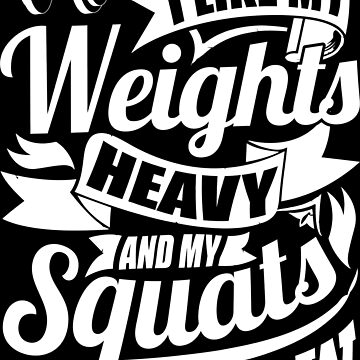 I Like My Weights Heavy & My Squats Low Gym Fitness by NibiruHybrid