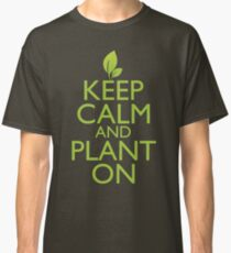 Keep Calm and Plant On Classic T-Shirt