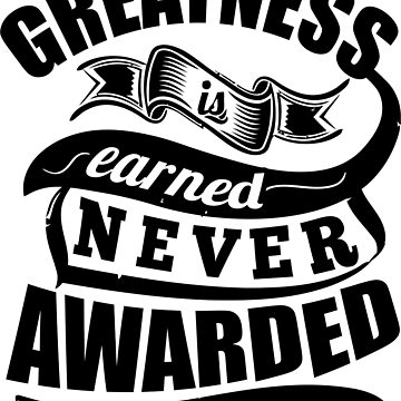 Greatness Is Earned Never Awarded Gym Sports Quotes by NibiruHybrid
