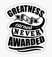 Greatness Is Earned Never Awarded Gym Sports Quotes Sticker