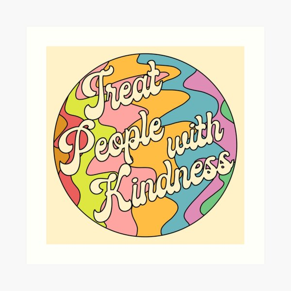 Groovy Treat 'Em With Kindness Design Art Print
