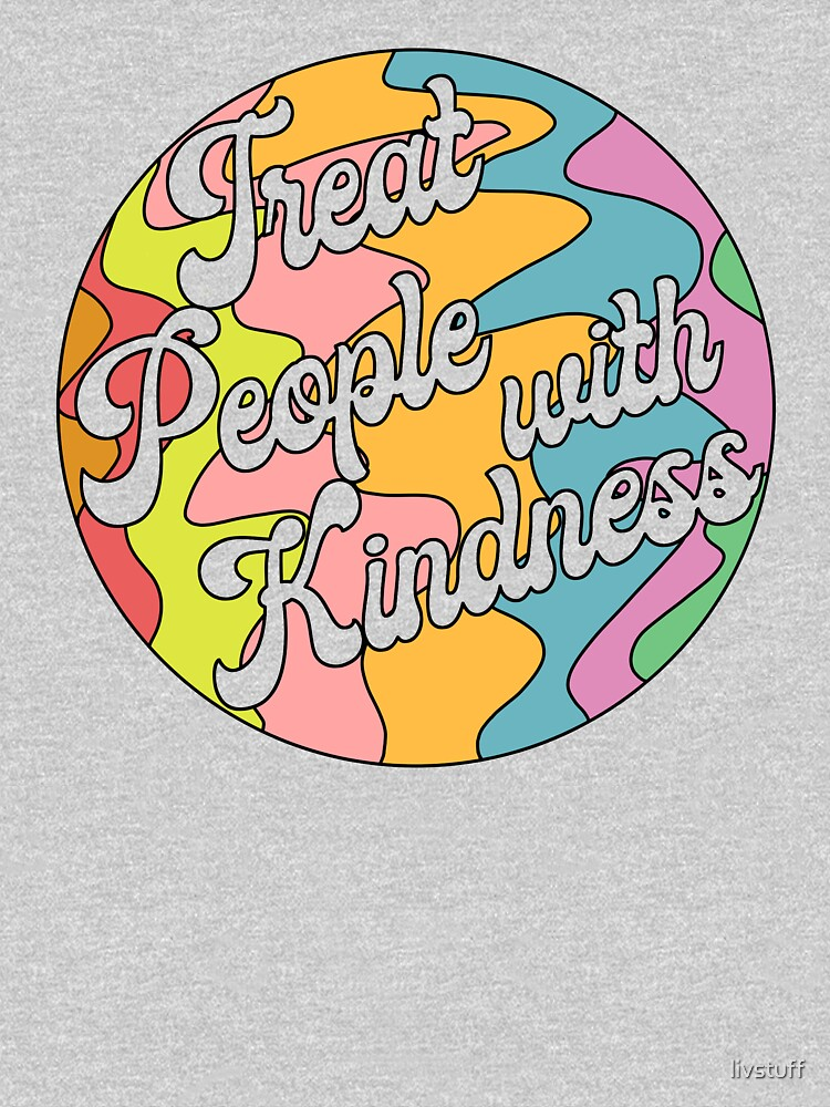 Groovy Treat 'Em With Kindness Design by livstuff