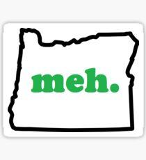 meh. in Oregon Sticker
