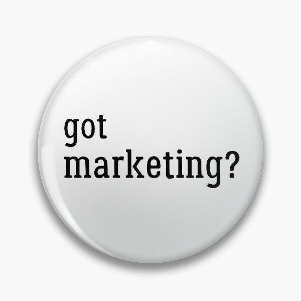 Got Marketing? Funny Marketing Gift Design - Black Text on White Pin