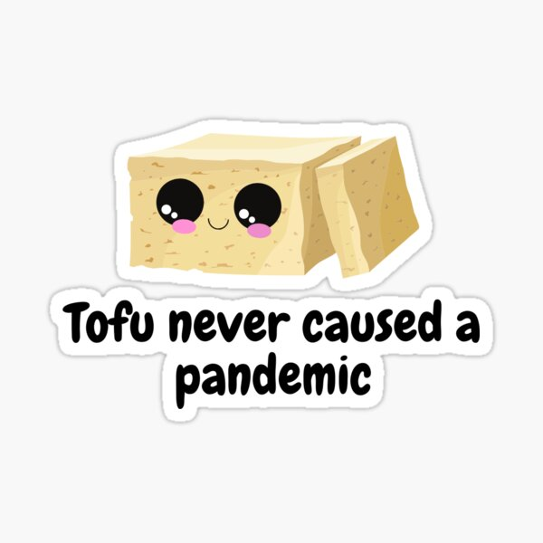 Tofu Never Caused A Pandemic - Vegan Gift Sticker