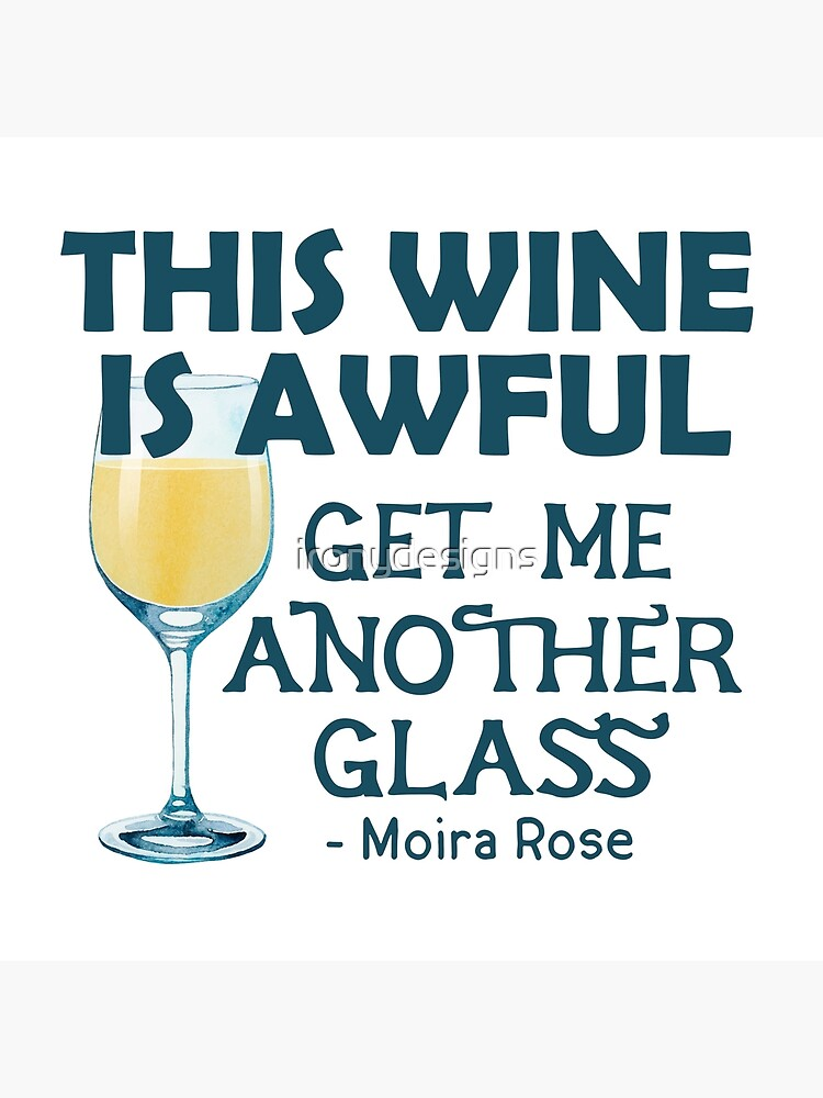 TV Quotes Moira Rose Get me Another Glass Wine Glass Schitts Creek
