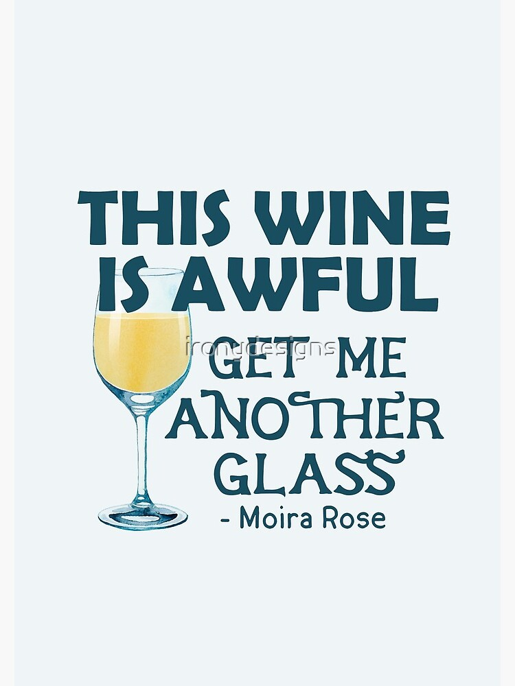 This Wine is Awful Get Me Another Glass by ironydesigns