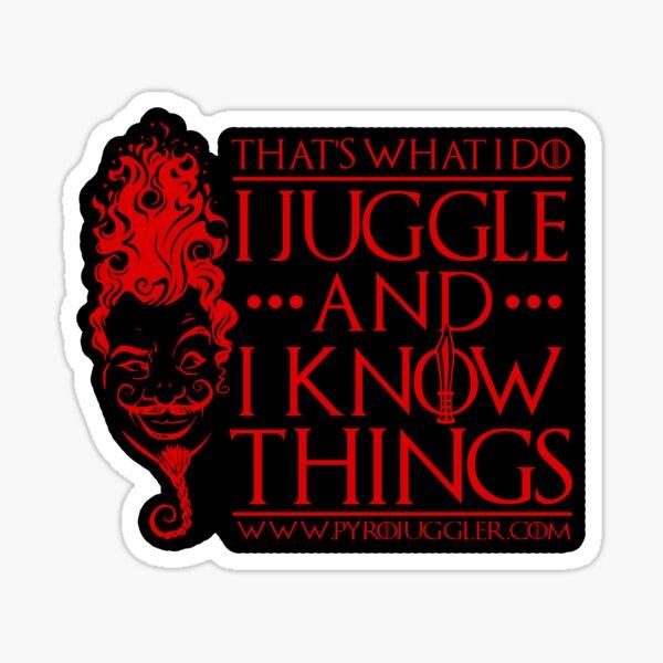 Pyrojuggler - I Juggle and I know things Sticker