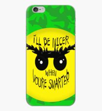 I'll be nicer when u're smarter  iPhone Case