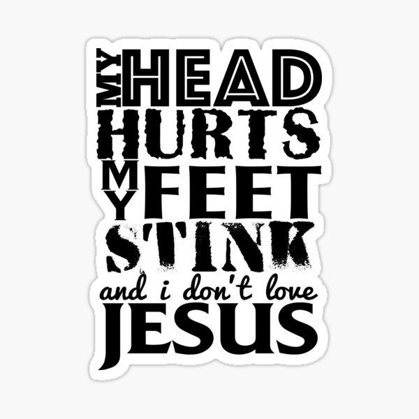 Jimmy Buffett Lyrics - My Head Hurts My Feet Stink and I Don't Love Jesus Sticker