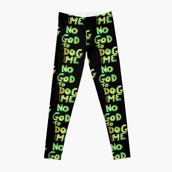 NO GOD TO DOG ME Leggings