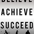 BELIEVE - ACHIEVE - SUCCEED. by LewisJamesMuzzy
