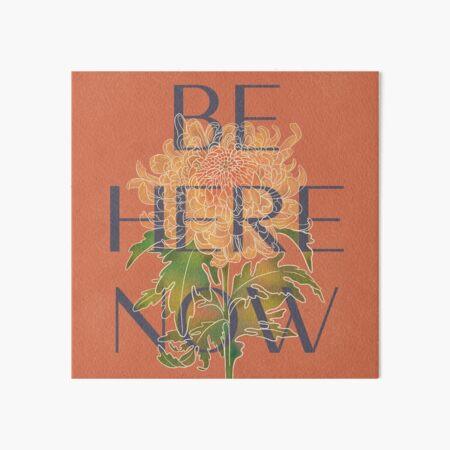 Be Here Now Art Board Print