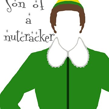 Buddy the Elf - Son of a Nutcracker by Kelly-Ferguson