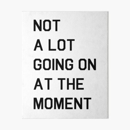 Not A Lot Going On At The Moment  Art Board Print