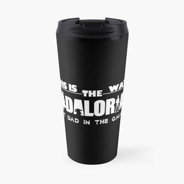 The Dadalorian, best dad in the galaxy, This is the way, Mando, Dad, Father's Day, Birthday Present, New Dad Travel Mug