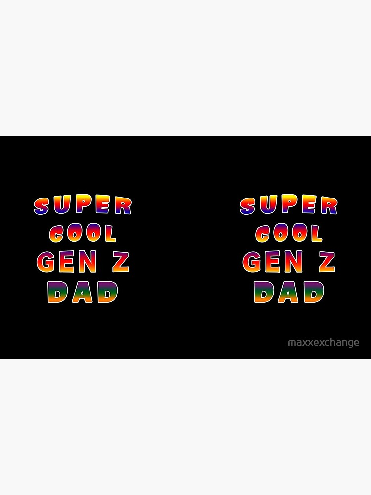 Super Cool Generation Z Dad Patriarch Pater Fella. by maxxexchange