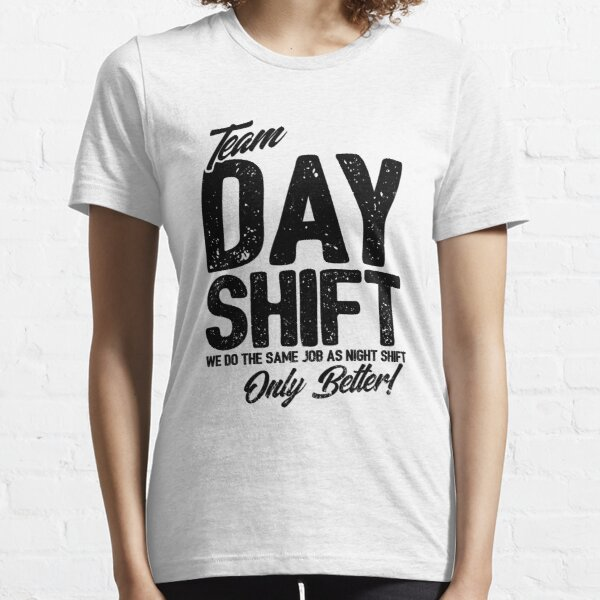 Team Day Shift - Sarcastic Worker Gift - Funny Day Shift Essential T-Shirt