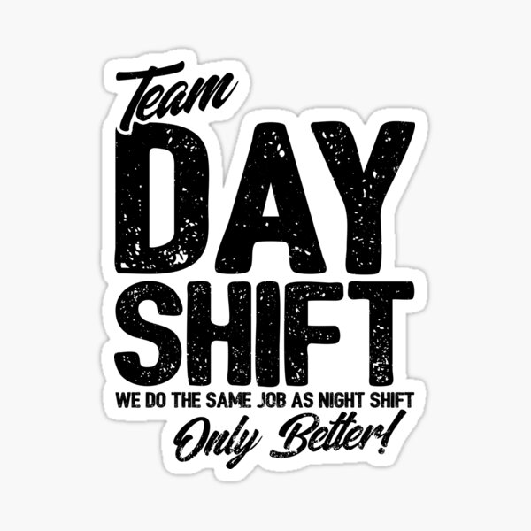 Team Day Shift - Sarcastic Worker Gift - Funny Day Shift Sticker