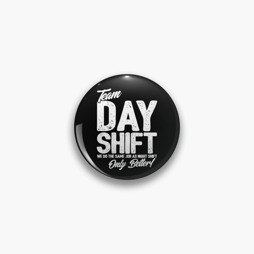 Team Day Shift - Sarcastic Worker Gift - Funny Day Shift Pin