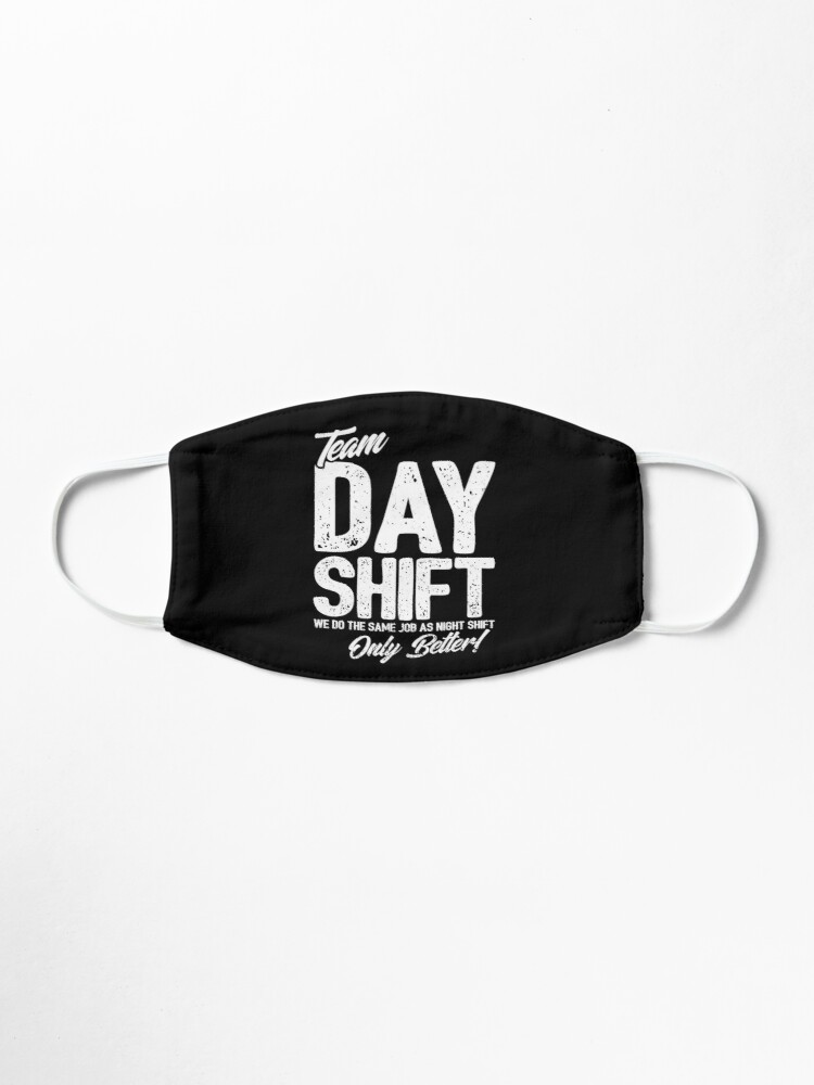 Alternate view of Team Day Shift - Sarcastic Worker Gift - Funny Day Shift Mask