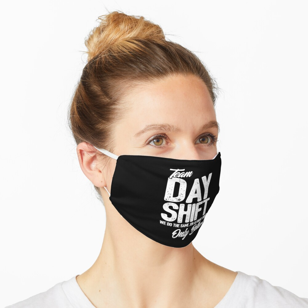 Team Day Shift - Sarcastic Worker Gift - Funny Day Shift Mask