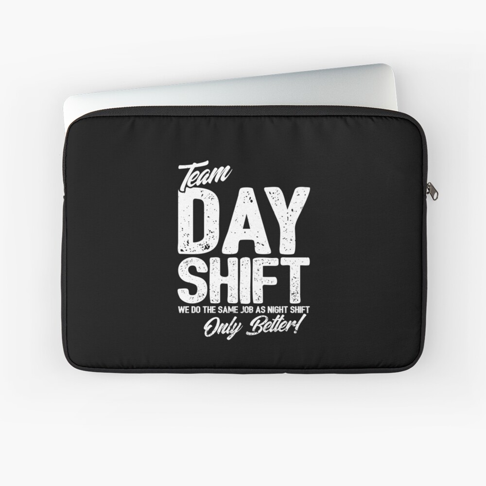 Team Day Shift - Sarcastic Worker Gift - Funny Day Shift Laptop Sleeve