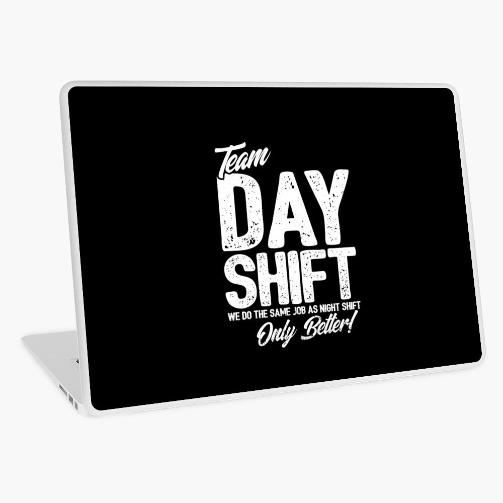 Team Day Shift - Sarcastic Worker Gift - Funny Day Shift Laptop Skin