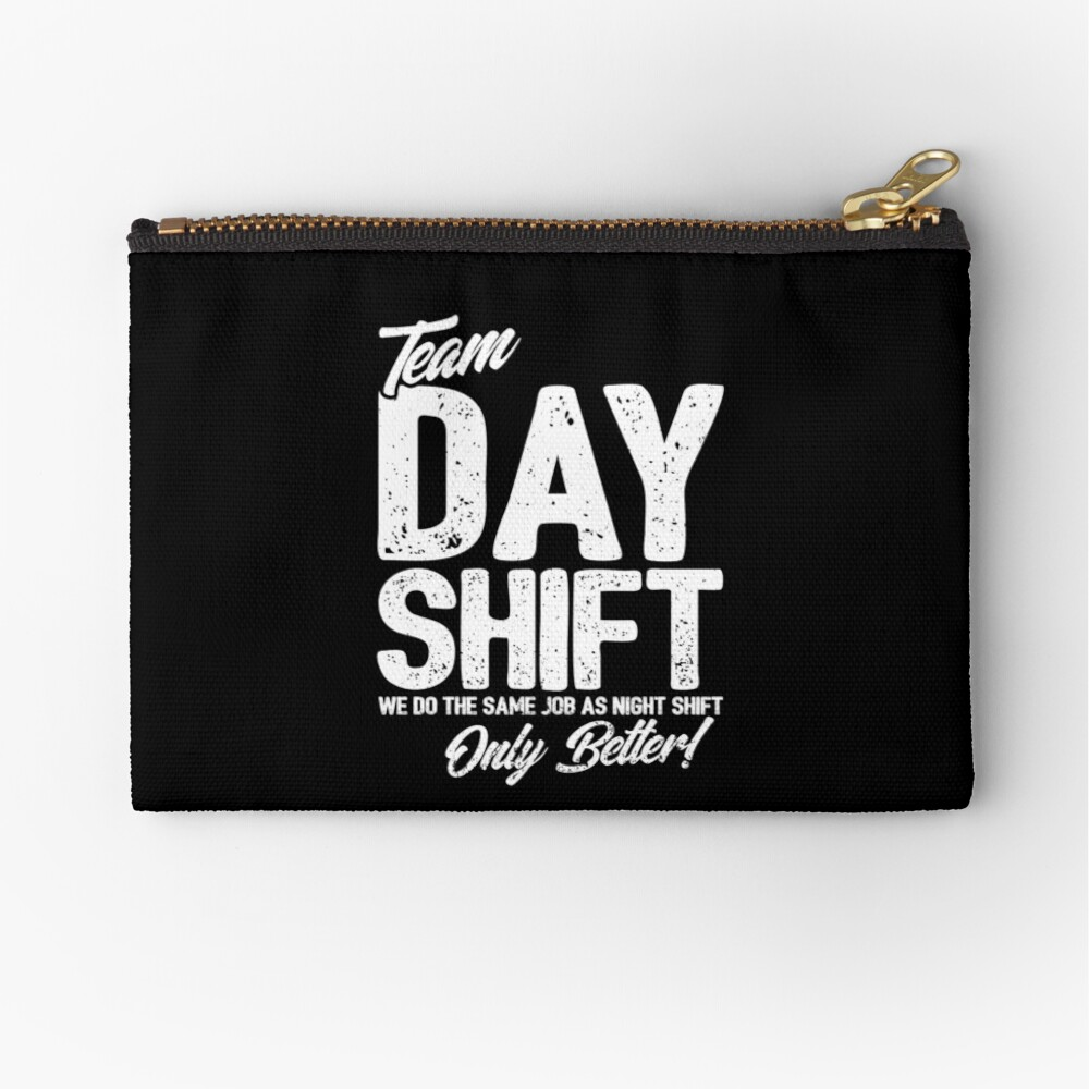 Team Day Shift - Sarcastic Worker Gift - Funny Day Shift Zipper Pouch
