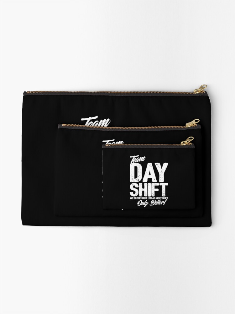 Alternate view of Team Day Shift - Sarcastic Worker Gift - Funny Day Shift Zipper Pouch
