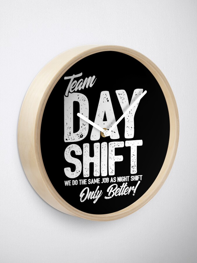 Alternate view of Team Day Shift - Sarcastic Worker Gift - Funny Day Shift Clock