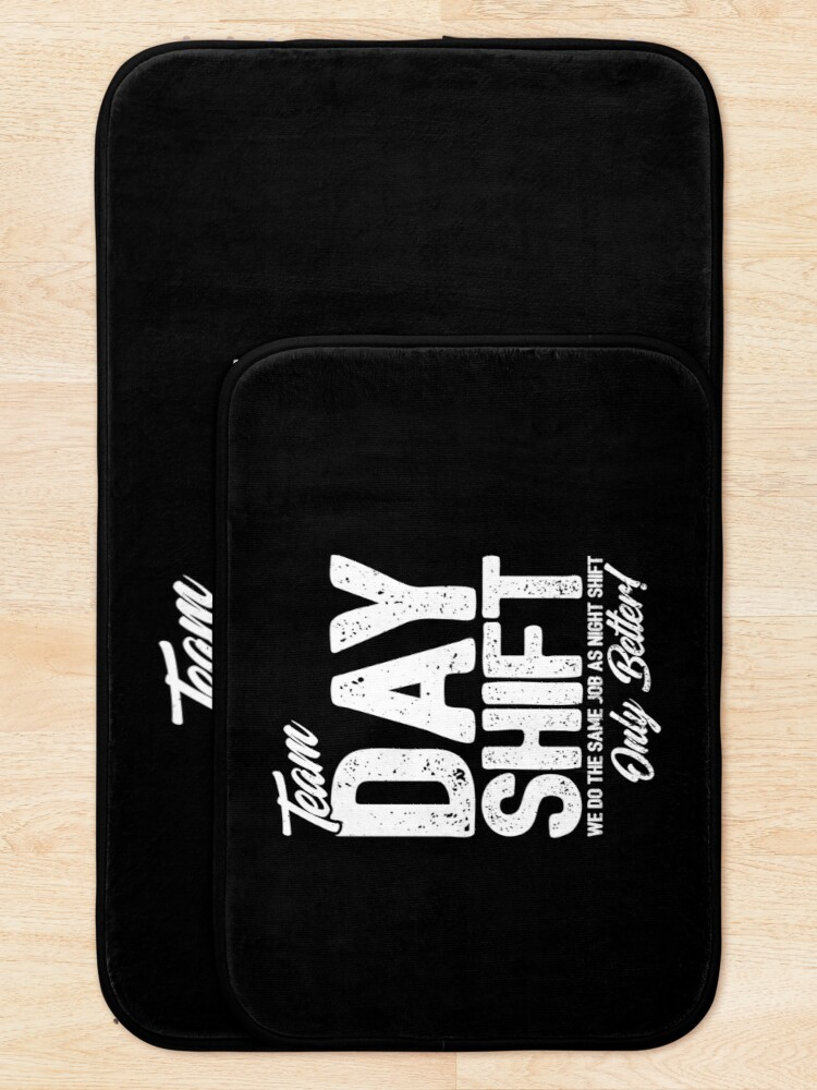 Alternate view of Team Day Shift - Sarcastic Worker Gift - Funny Day Shift Bath Mat