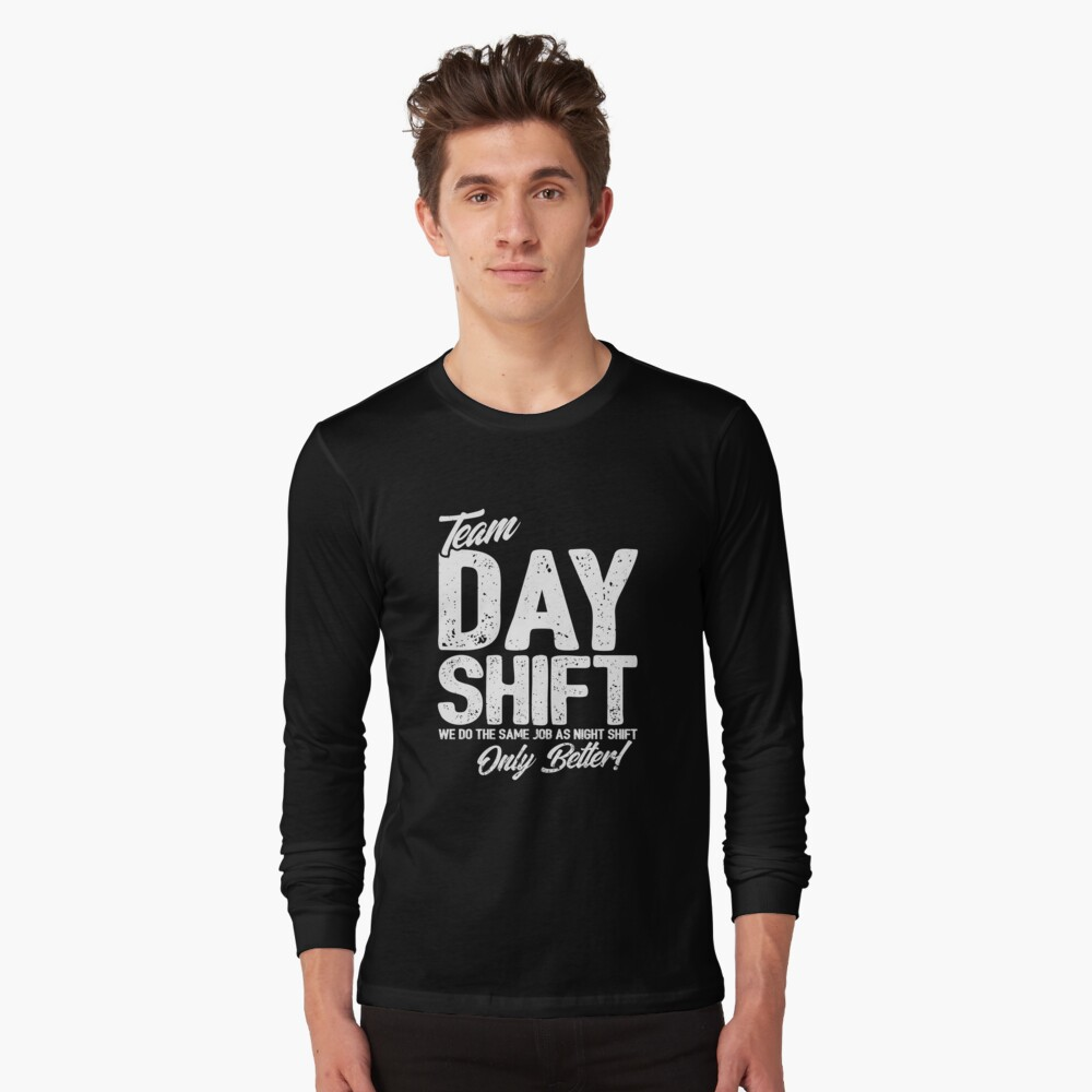 Team Day Shift - Sarcastic Worker Gift - Funny Day Shift Long Sleeve T-Shirt