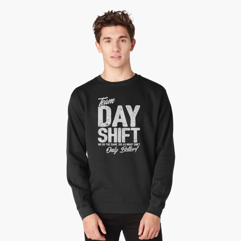 Team Day Shift - Sarcastic Worker Gift - Funny Day Shift Pullover Sweatshirt