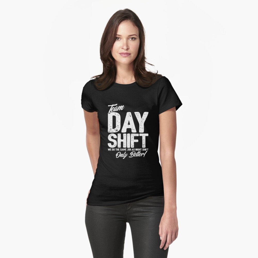 Team Day Shift - Sarcastic Worker Gift - Funny Day Shift Fitted T-Shirt