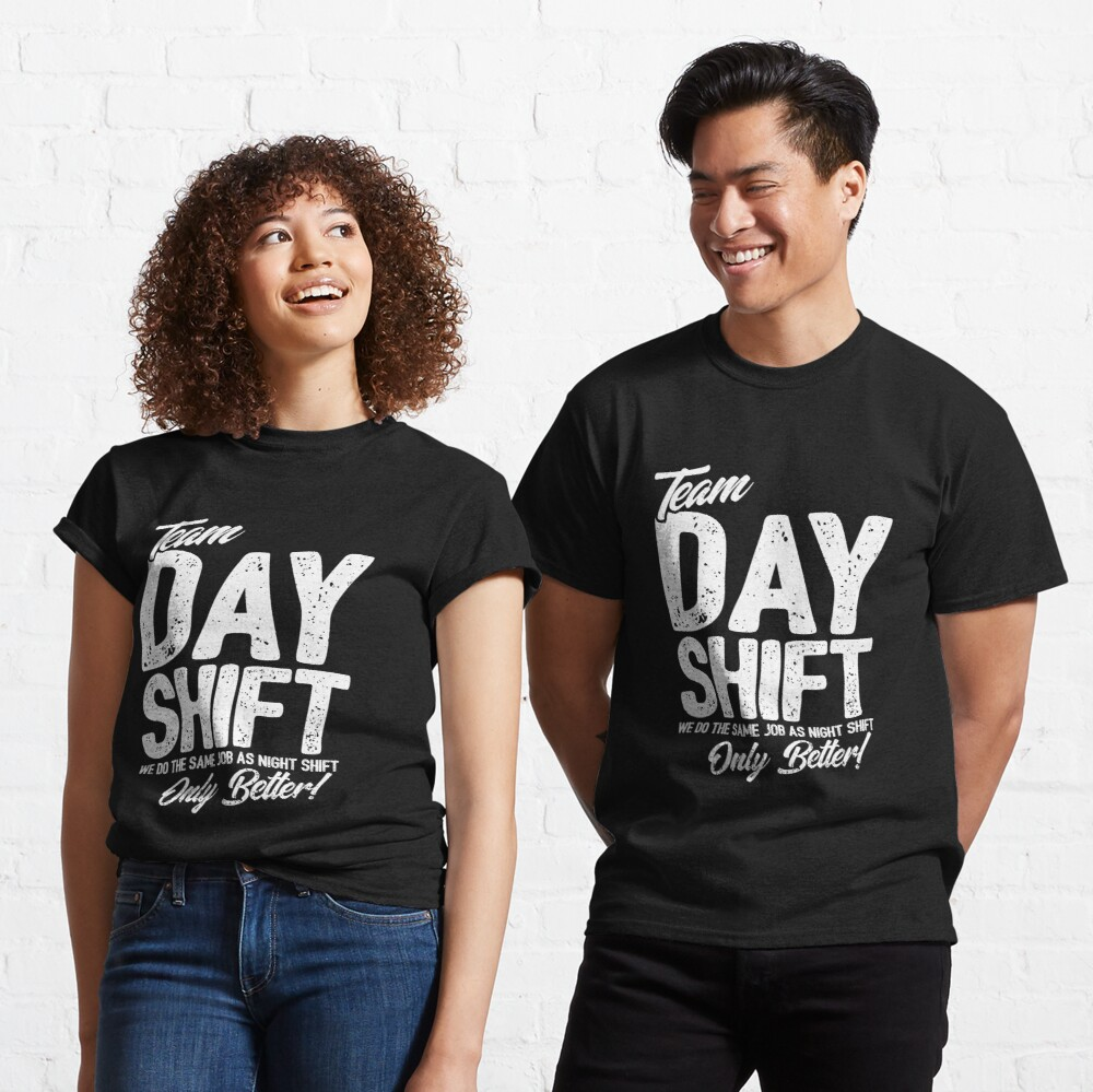 Team Day Shift - Sarcastic Worker Gift - Funny Day Shift Classic T-Shirt