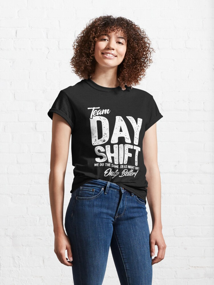 Alternate view of Team Day Shift - Sarcastic Worker Gift - Funny Day Shift Classic T-Shirt