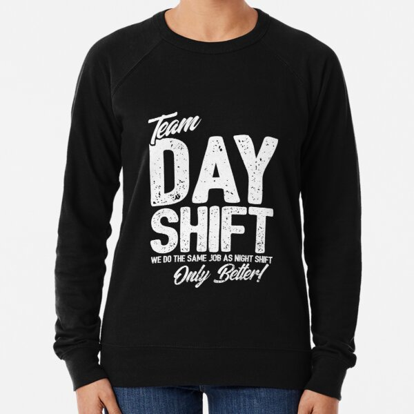 Team Day Shift - Sarcastic Worker Gift - Funny Day Shift Lightweight Sweatshirt