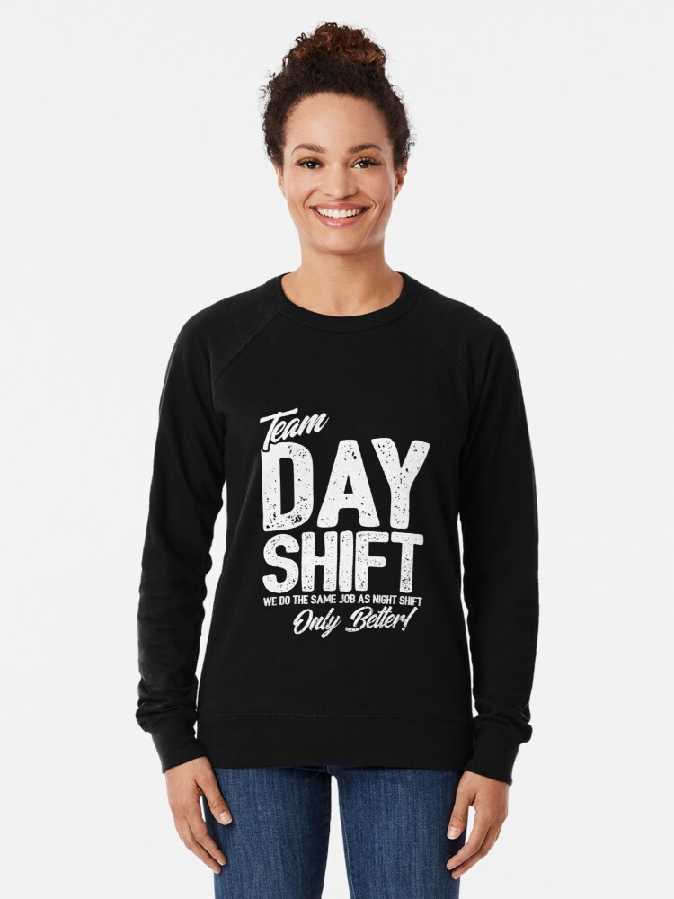 Alternate view of Team Day Shift - Sarcastic Worker Gift - Funny Day Shift Lightweight Sweatshirt