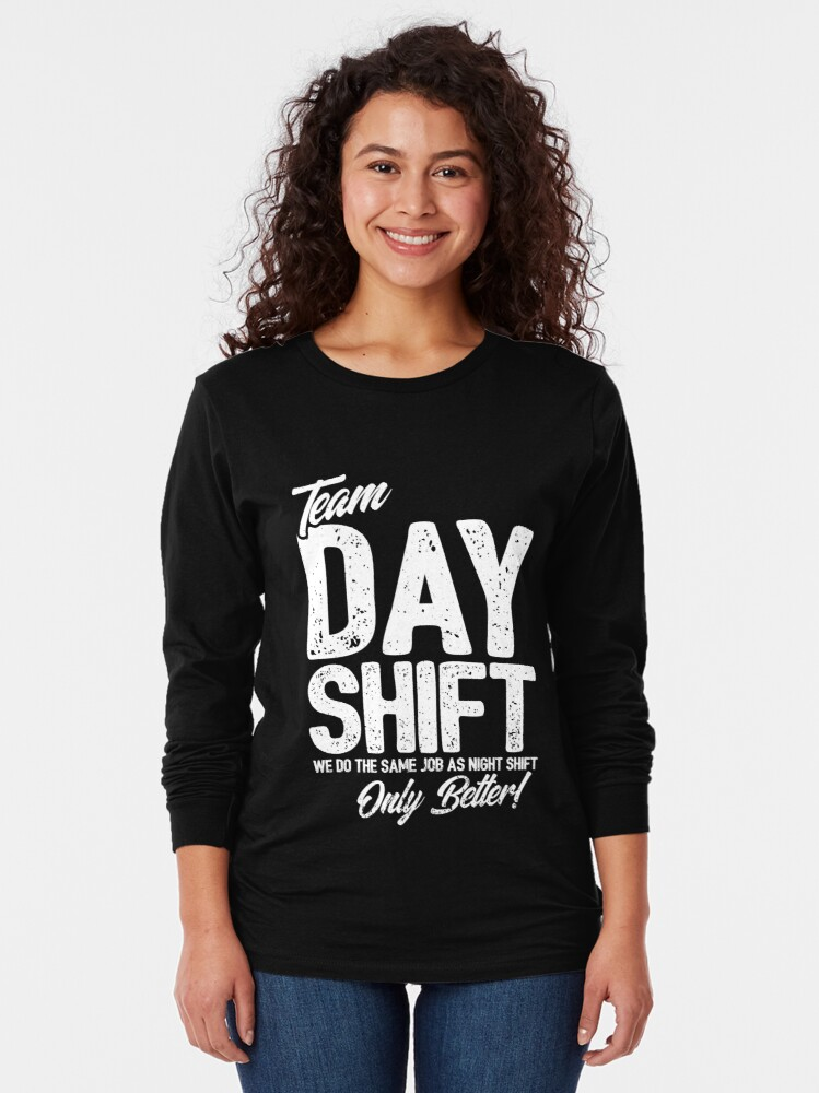 Alternate view of Team Day Shift - Sarcastic Worker Gift - Funny Day Shift Long Sleeve T-Shirt