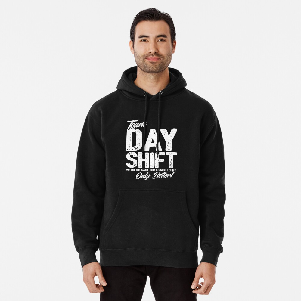 Team Day Shift - Sarcastic Worker Gift - Funny Day Shift Pullover Hoodie
