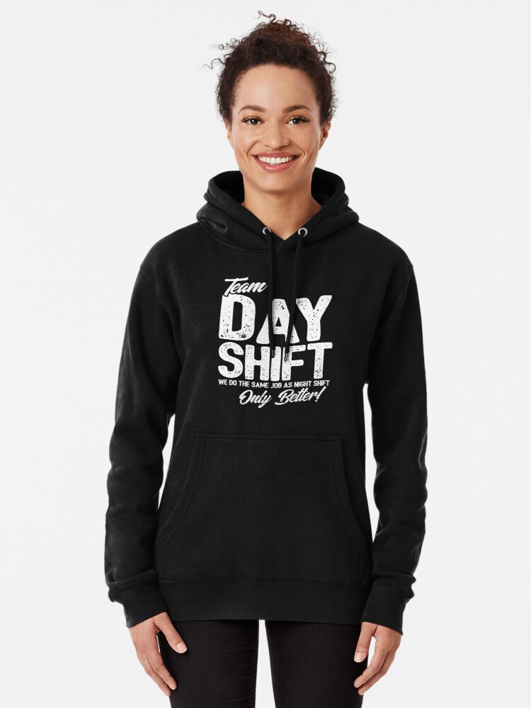 Alternate view of Team Day Shift - Sarcastic Worker Gift - Funny Day Shift Pullover Hoodie