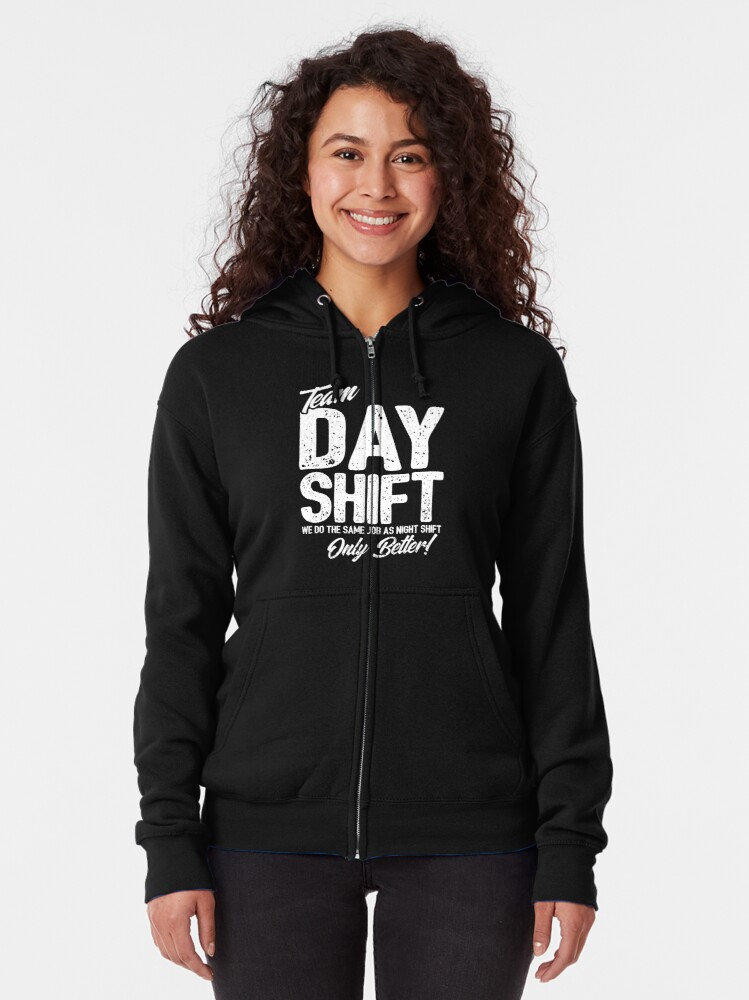 Alternate view of Team Day Shift - Sarcastic Worker Gift - Funny Day Shift Zipped Hoodie