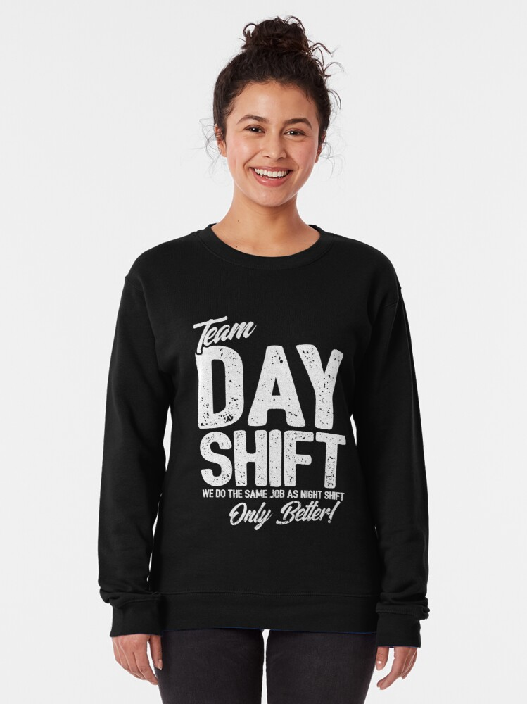 Alternate view of Team Day Shift - Sarcastic Worker Gift - Funny Day Shift Pullover Sweatshirt