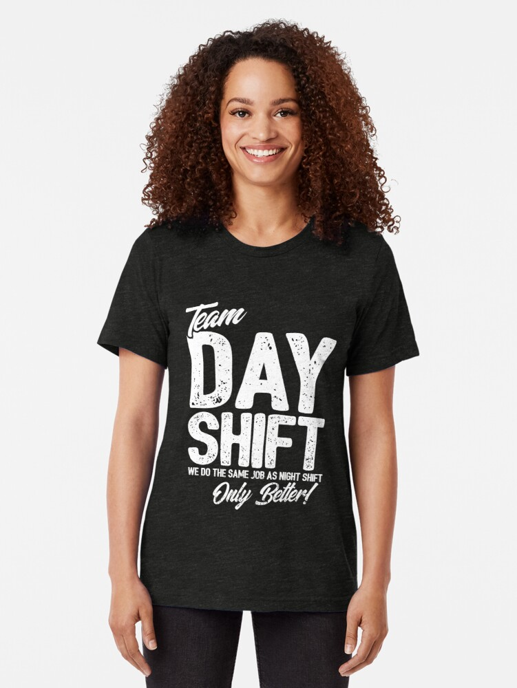 Alternate view of Team Day Shift - Sarcastic Worker Gift - Funny Day Shift Tri-blend T-Shirt