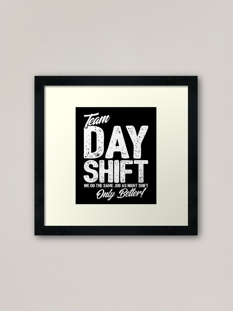 Alternate view of Team Day Shift - Sarcastic Worker Gift - Funny Day Shift Framed Art Print