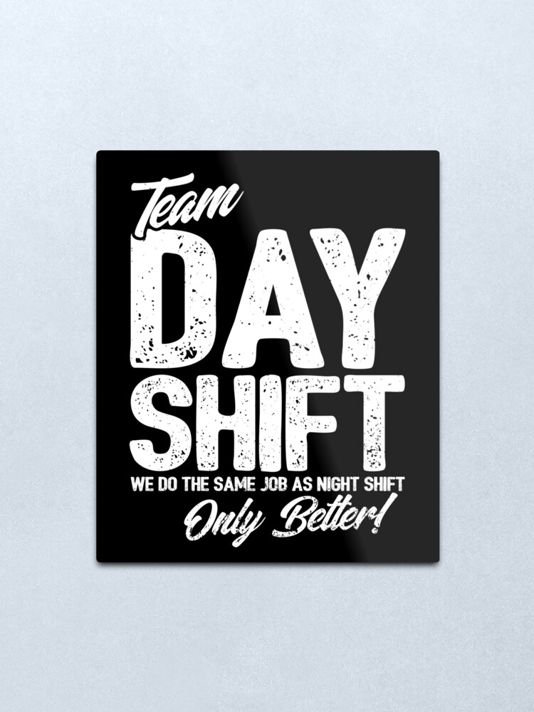 Alternate view of Team Day Shift - Sarcastic Worker Gift - Funny Day Shift Metal Print