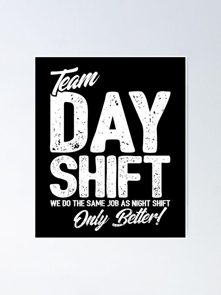 Alternate view of Team Day Shift - Sarcastic Worker Gift - Funny Day Shift Poster