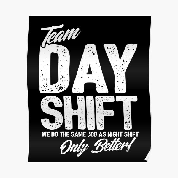 Team Day Shift - Sarcastic Worker Gift - Funny Day Shift Poster